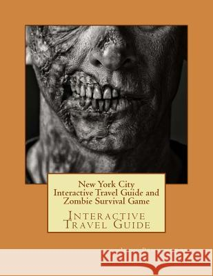 New York City Interactive Travel Guide and Zombie Survival Game: Interactive Travel Guide John Pennington 9781978282476