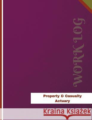 Property & Casualty Actuary Work Log: Work Journal, Work Diary, Log - 136 Pages, 8.5 X 11 Inches Orange Logs 9781978383982