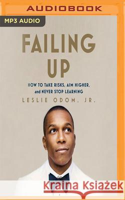 Failing Up: How to Take Risks, Aim Higher, and Never Stop Learning - audiobook Leslie Odom Leslie Odom 9781978651180