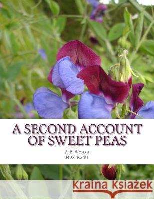 A Second Account of Sweet Peas: A Description of Sweet Pea Varieties Grown at Cornell University A. P. Wyman M. G. Kains Roger Chambers 9781979023757