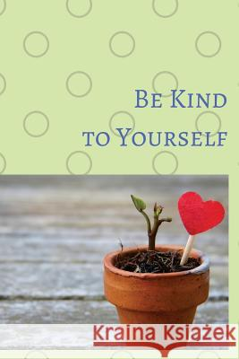 Be Kind to Yourself: Note Book for Your Inspiration of Self Loved Abbey Stone 9781979082532