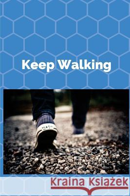 Keep Walking: Note Book for Great Inspiration Abbey Stone 9781979083553