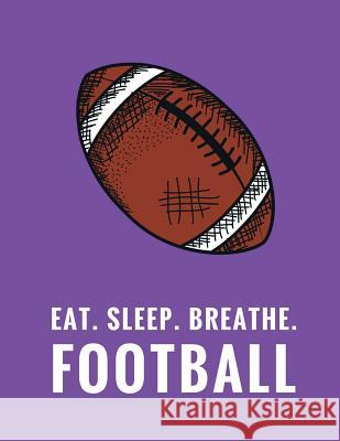 Eat. Sleep. Breathe. Football: Composition Notebook for Football Fans, 100 Lined Pages, Purple (Large, 8.5 X 11 In.) Star Power Publishing 9781979103053