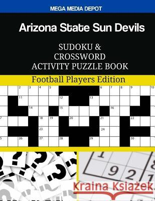 Arizona State Sun Devils Sudoku and Crossword Activity Puzzle Book: Football Players Edition Mega Media Depot 9781979107181