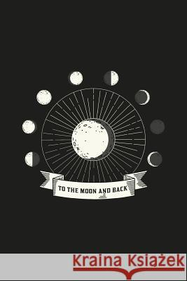 To the Moon and Back: Moon Phases Journal Phases of the Moon 120-Page Lined Astrology Notebook Nifty Notebooks 9781979109888