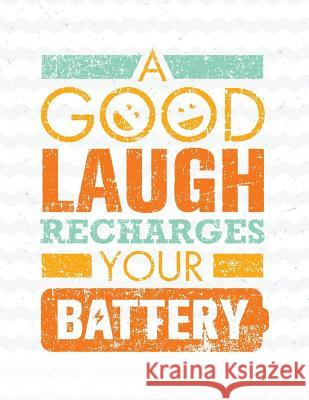 A Good Laugh Recharges Your Battery: Motivation and Inspiration Journal Coloring Book for Adutls, Men, Women, Boy and Girl ( Daily Notebook, Diary) Calendar Notebooks Planners Super Happy Life 9781979205122