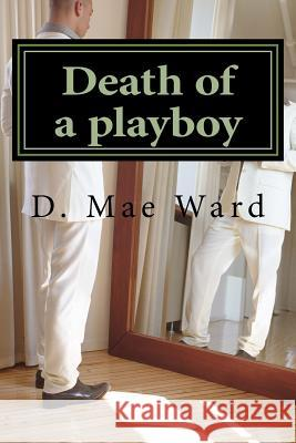 Death of a Playboy D. Mae Ward 9781979228299