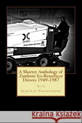 A Shorter Anthology of Zamboni Ice-Resurfacer Drivers {1949-1987} Keith Pepperell 9781979242462