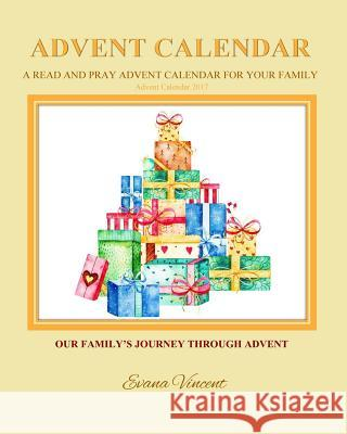 Our Family's Journey Through Advent Advent Calendar 2017: A Read and Pray Advent Calendar for Your Family Advent Calendars for Families and Advent Boo Evana Vincent Prayer Garden Press 9781979286794