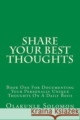 Share Your Best Thoughts: Book One for Documenting Your Personally Unique Thoughts on a Daily Basis Olakunle Solomon Fatoye 9781979382113
