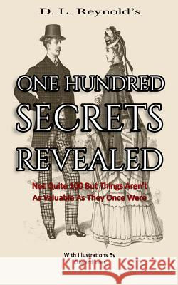 One Hundred Secrets Revealed: Not Quite 100 But Things Aren't as Valuable as They Once Were D. L. Reynolds Edward Lear Colonel Korne 9781979418447 Createspace Independent Publishing Platform