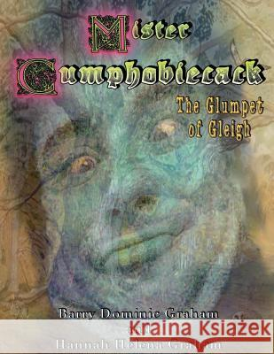 Mister Cumphobiecack: The Glumpet of Gleigh (Colour Edition) Barry Dominic Graham Hannah Helena Graham Helen Frances Graham 9781979488648