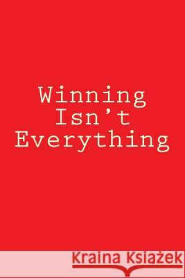 Winning Isn't Everything: Notebook Wild Pages Press 9781979535816