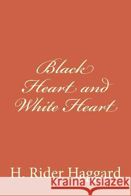 Black Heart and White Heart H. Rider Haggard 9781979603171
