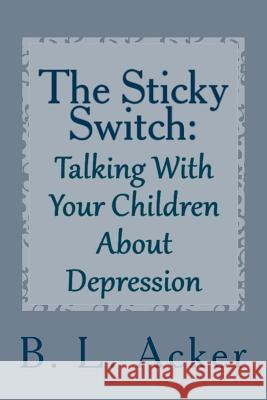 The Sticky Switch: A Book for Explaining Depression to Young Children B. L. Acker 9781979655576