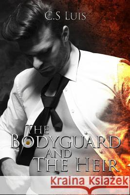 The Bodyguard and the Heir C. S. Luis 9781979929677