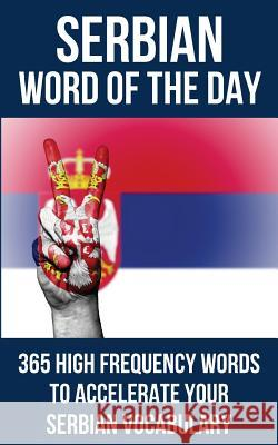 Serbian Word of the Day: 365 High Frequency Words to Accelerate Your Serbian Vocabulary Word of the Day 9781980345107