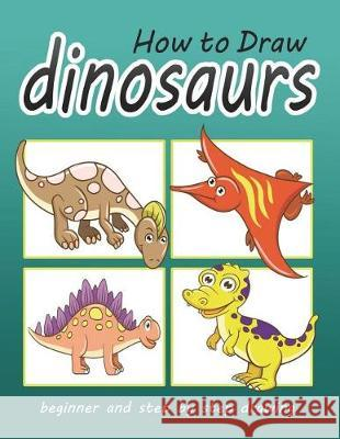 How to Draw Dinosaurs: Beginner and Step by Step Drawing for Age 5 and Up Dino Blue 9781980482413