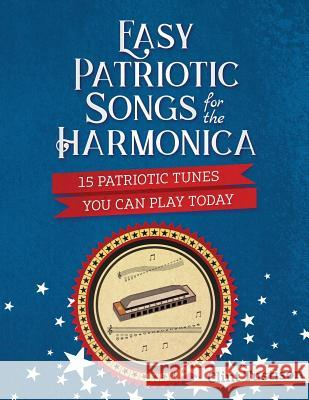 Easy Patriotic Songs for the Harmonica: 15 Patriotic Tunes You Can Play Today Clint Tustison 9781980579304