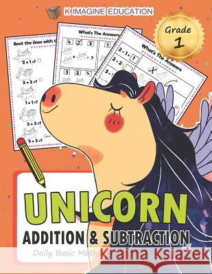 Unicorn Addition and Subtraction Grade 1: Daily Basic Math Practice for Kids K. Imagine Education 9781980846659