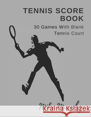 Tennis Score Book: For Single Player, 30 Games with Blank Tennis Court Mike Murphy 9781980938903