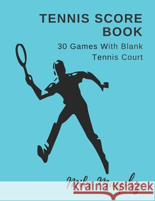 Tennis Score Book: For Double Players, 30 Games with Blank Tennis Court Mike Murphy 9781980947028