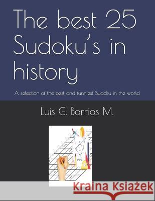 The Best 25 Sudoku's in History: A Selection of the Best and Funniest Sudoku in the World Luis G. Barrio 9781980989264