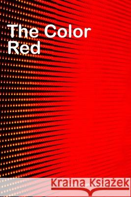 The Color Red: all about red Brian Joseph Wangenheim 9781981012497