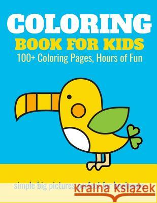 Coloring Book for Kids: 100+ Coloring Pages, Hours of Fun: Animals, Planes, Trains, Castles - Coloring Book for Kids Elita Nathan 9781981057542