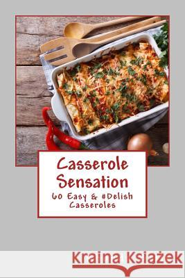 Casserole Sensation: 60 Easy &#Delish Casseroles Rhonda Belle 9781981221110