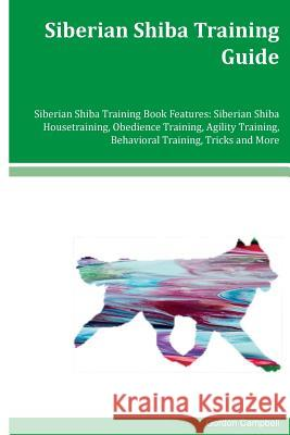 Siberian Shiba Training Guide Siberian Shiba Training Book Features: Siberian Shiba Housetraining, Obedience Training, Agility Training, Behavioral Tr Gordon Campbell 9781981252350 Createspace Independent Publishing Platform