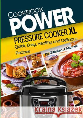 Power Pressure Cooker XL Cookbook: Quick, Easy, Healthy and Delicious Recipes Mrs Gabriela J. Mitchell 9781981307258