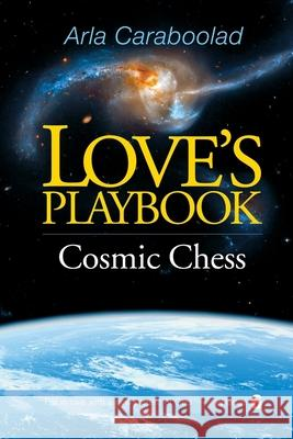 Love's Playbook #6: Cosmic Chess Arla Caraboolad 9781981436125