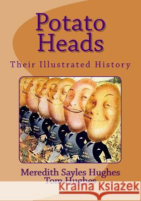 Potato Heads: Their Illustrated History Tom Hughes Meredith Sayles Hughes 9781981527403 Createspace Independent Publishing Platform