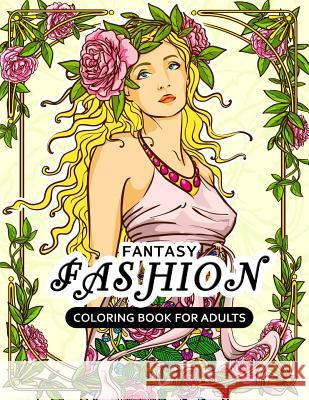 Fantasy Fashion Coloring Book for Adults: Dress Stress-Relief Coloring Book for Grown-Ups Balloon Publishing 9781981603220