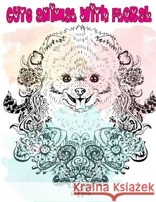Cute Animal with Floral: Dog Cat Wild Bird Animals Coloring with Floral Perfect Gift Lola Nicoll 9781981672585