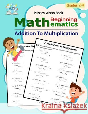 Addition to Multiplication: Mathematics / Beginning Math / Multiplication Mastery Student Workbook / 50 Reproducible Activity Sheets / Grades 2-4 Do-Me Workbook 9781981732388
