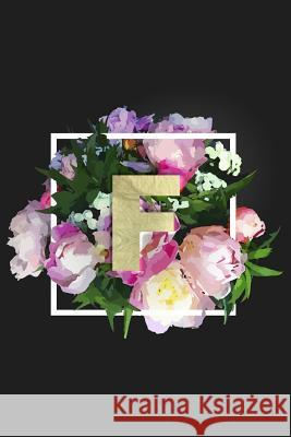 F: Monogram Initial F Notebook for Women + Girls Pretty Floral Nifty Notebooks 9781981769698