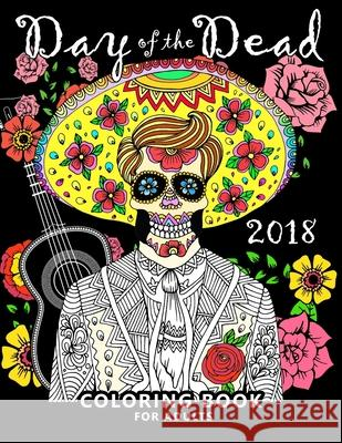 Day of the Dead 2018: Skull Stress-relief coloring book for Adults Balloon Publishing 9781981845934