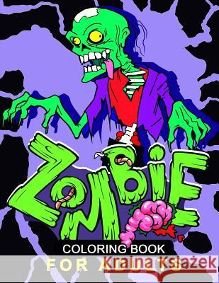 Zombie Coloring Book for Adults: Stress-Relief Coloring Book for Grown-Ups, Men, Women Balloon Publishing 9781981869831