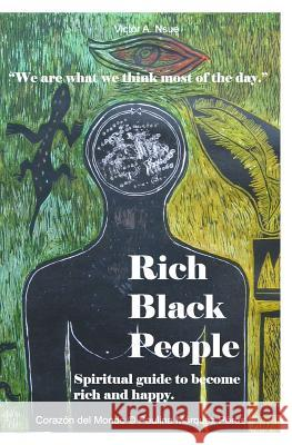 Rich Black People: Spiritual Guide to Become Rich and Happy. Victor a. Nsue Paulina Marquez Perez 9781981884704