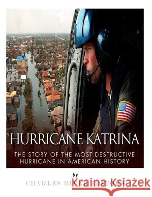 Hurricane Katrina: The Story of the Most Destructive Hurricane in American History Charles River Editors 9781981886517