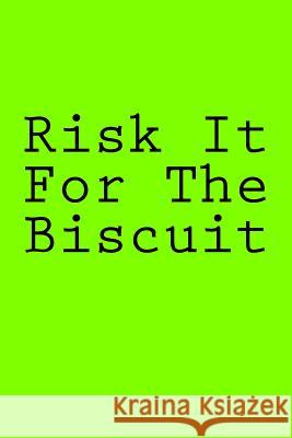Risk It for the Biscuit: Notebook Wild Pages Press 9781981897254