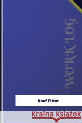 Roof Fitter Work Log: Work Journal, Work Diary, Log - 126 Pages, 6 X 9 Inches Orange Logs 9781981974153