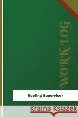 Roofing Supervisor Work Log: Work Journal, Work Diary, Log - 126 Pages, 6 X 9 Inches Orange Logs 9781981976348