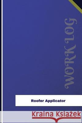 Roofer Applicator Work Log: Work Journal, Work Diary, Log - 126 Pages, 6 X 9 Inches Orange Logs 9781981976423