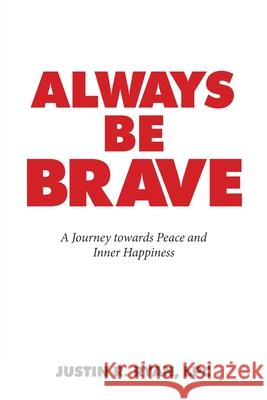 ALWAYS BE BRAVE: A GUIDE TOWARDS INNER P JUSTIN R. RYAN LPC 9781982252281