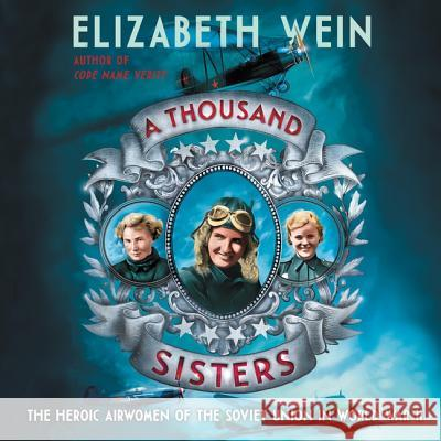 A Thousand Sisters: The Heroic Airwomen of the Soviet Union in World War II - audiobook Amy Landon Elizabeth Wein 9781982610180 HarperCollins