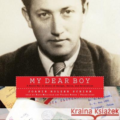My Dear Boy: A World War II Story of Escape, Exile, and Revelation - audiobook Joanie Holzer Schirm 9781982631505