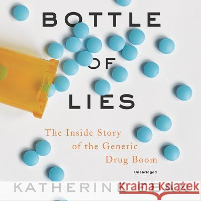 Bottle of Lies: The Inside Story of the Generic Drug Boom - audiobook Katherine Eban 9781982656416
